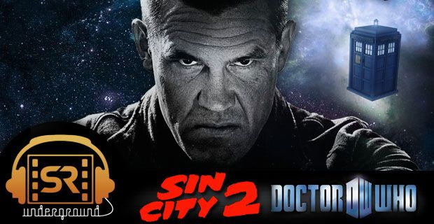 Sin City 2' & 'Doctor Who' Season 8 Premiere – SR Underground Ep  158